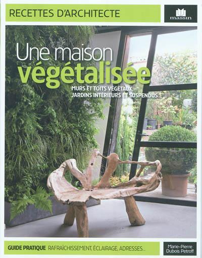 Une maison vegetalisee